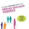 Se faire connaître grâce aux médias sociaux visuels | Instagram, YouTube, Pinterest, Snapchat